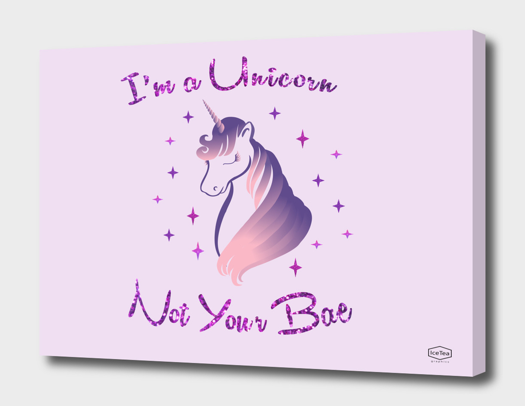 I'm a unicorn, not your bae
