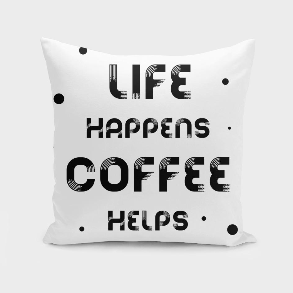 Text Art LIFE HAPPENS COFFEE HELPS
