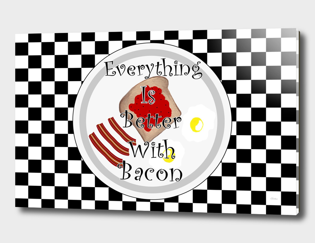 Everything Is Better With Bacon