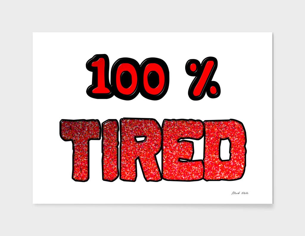 100 Percent Tired