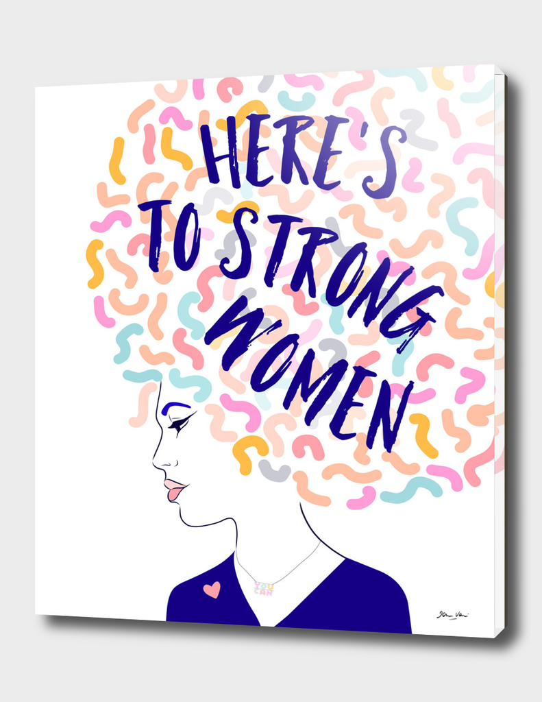 Here's to Strong Women!