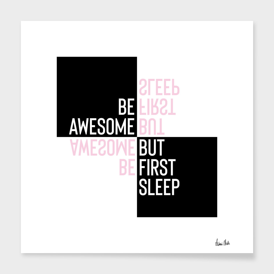 Typographic Design BE AWESOME - BUT FIRST SLEEP