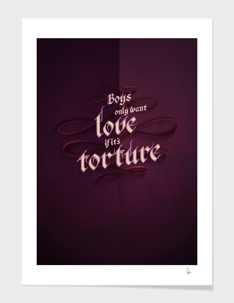 BOYS ONLY WANT LOVE IF IT'S TORTURE