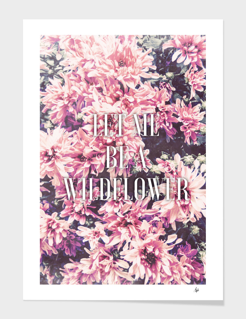 Let Me Be A Wildflower