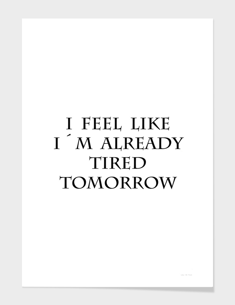 I Feel Like I´m Already Tired Tomorrow