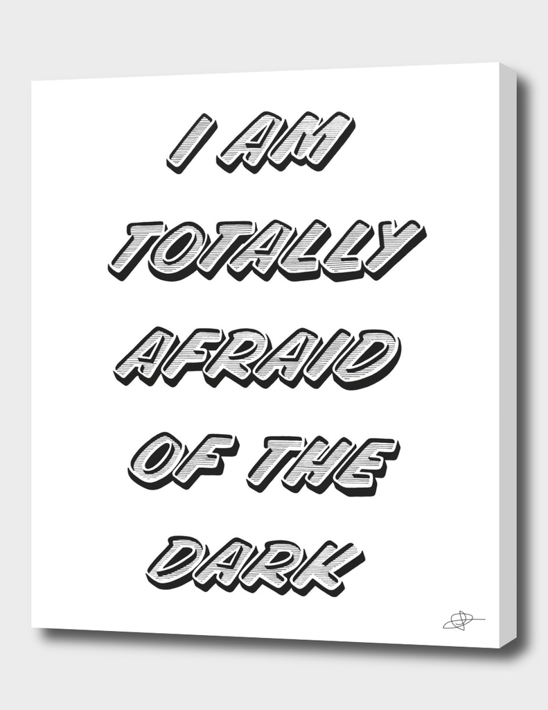 I am totally afraid of the dark