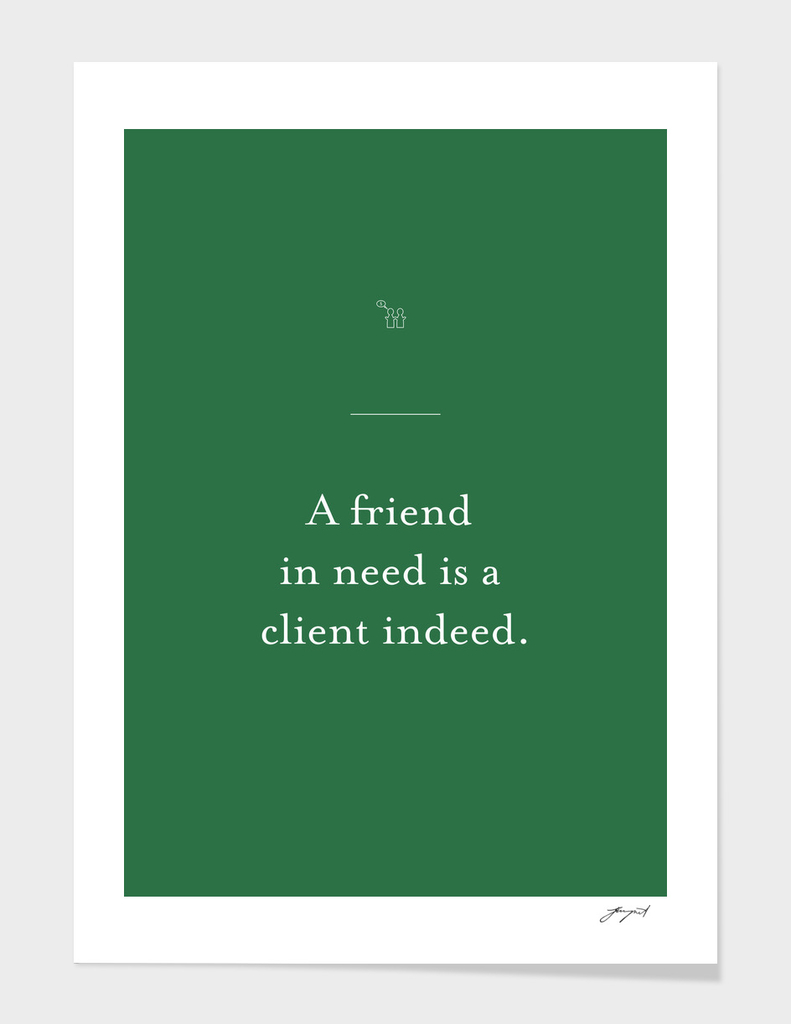 A friend in need is a client indeed