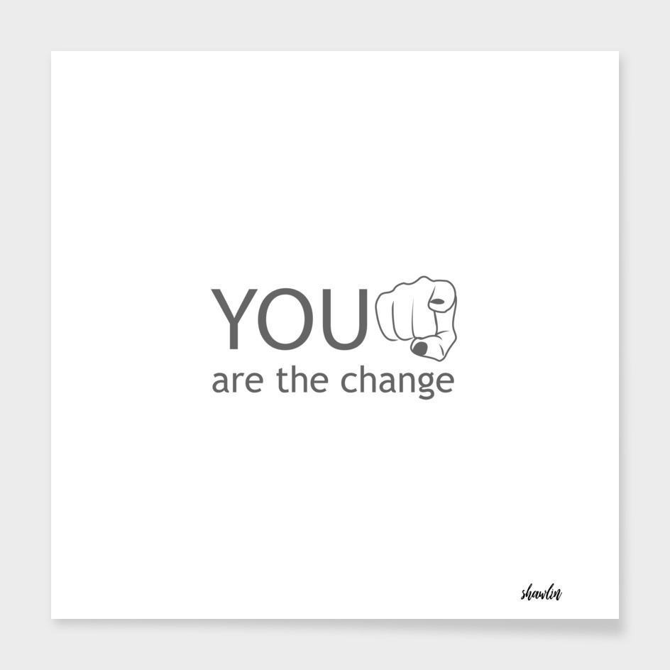 You are the change- motivational quote to inspire