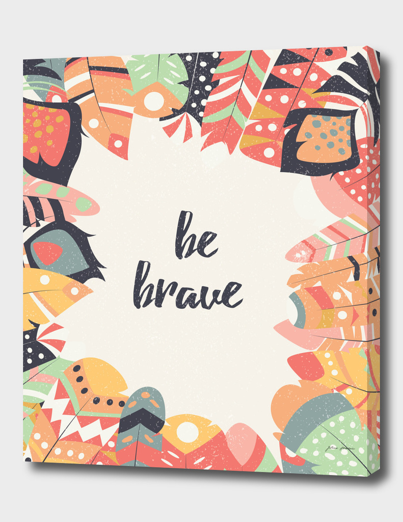 Be brave tribal feathers