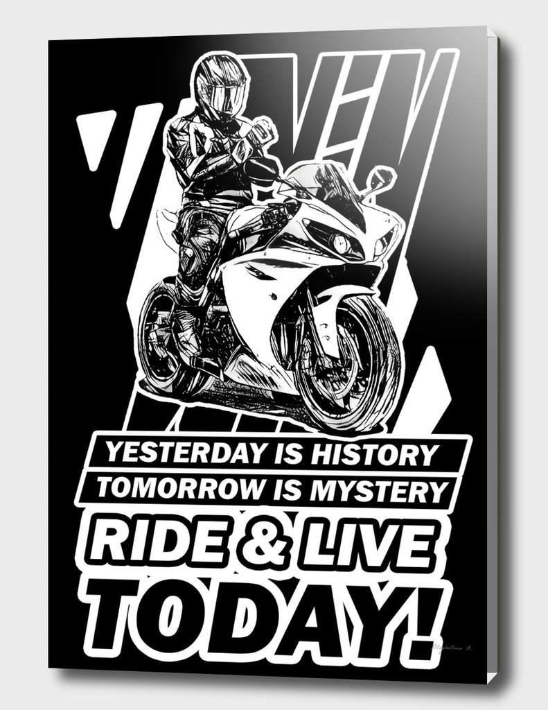 Ride and Live Today!