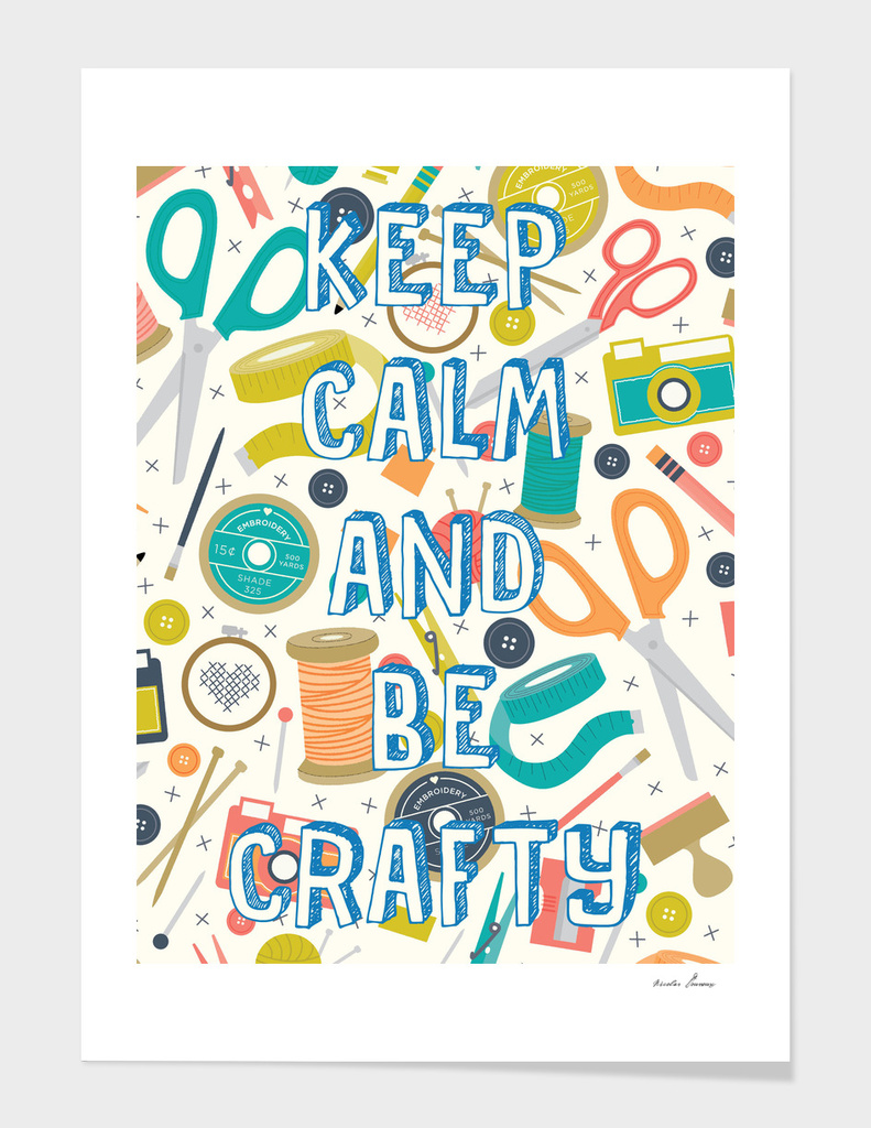Keep Calm And Be Crafty