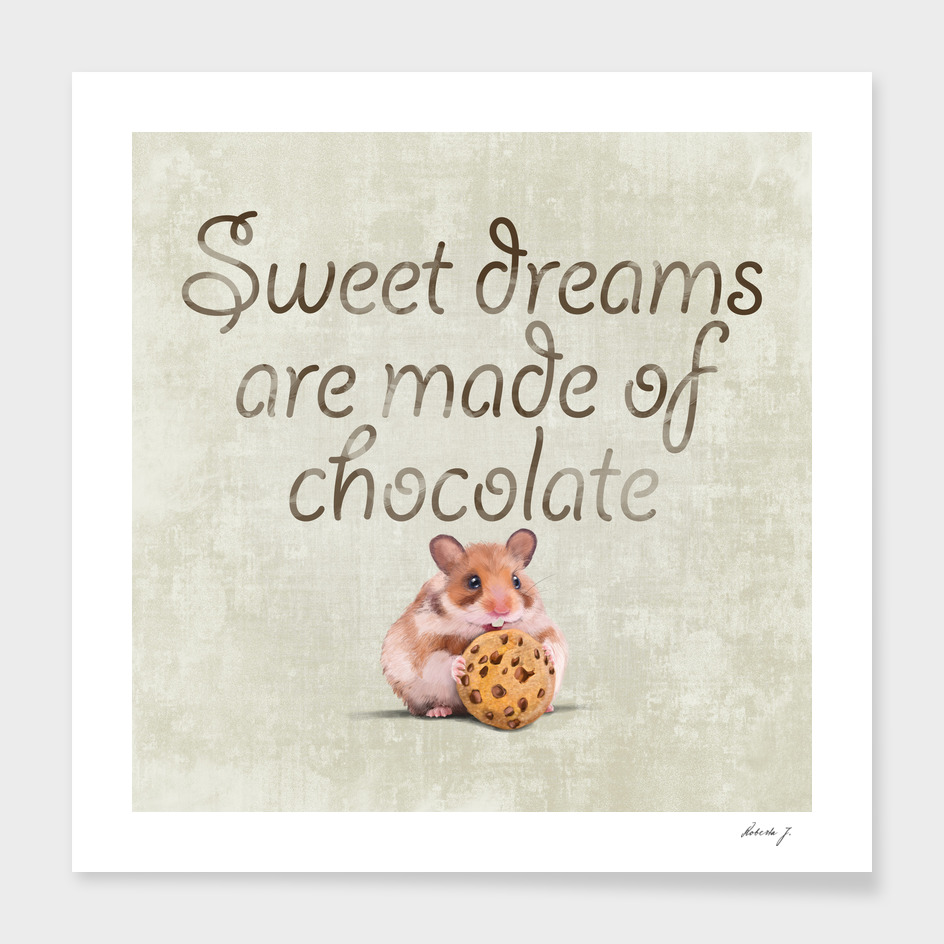Sweet dreams are made of chocolate