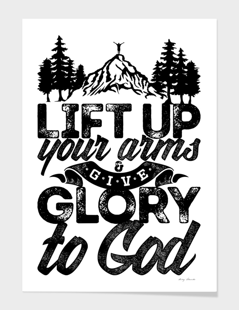 Christian print. Lift up your arms and give glory to God.