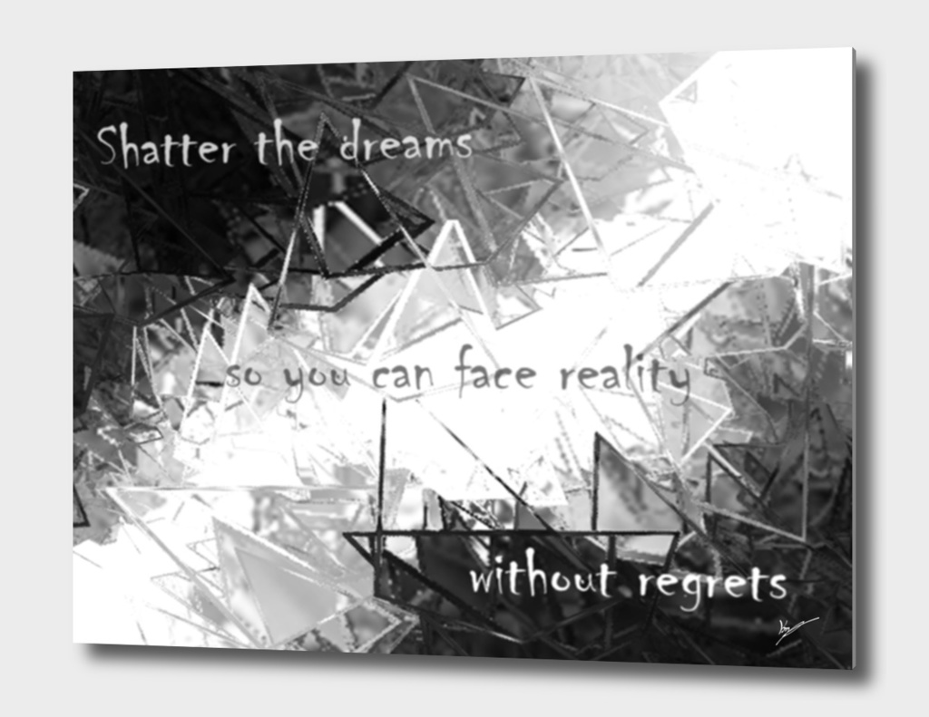 shatter dreams to face reality