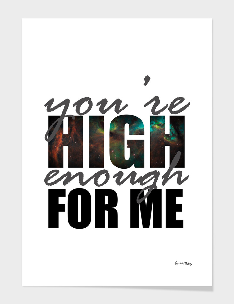 You're High Enough For Me