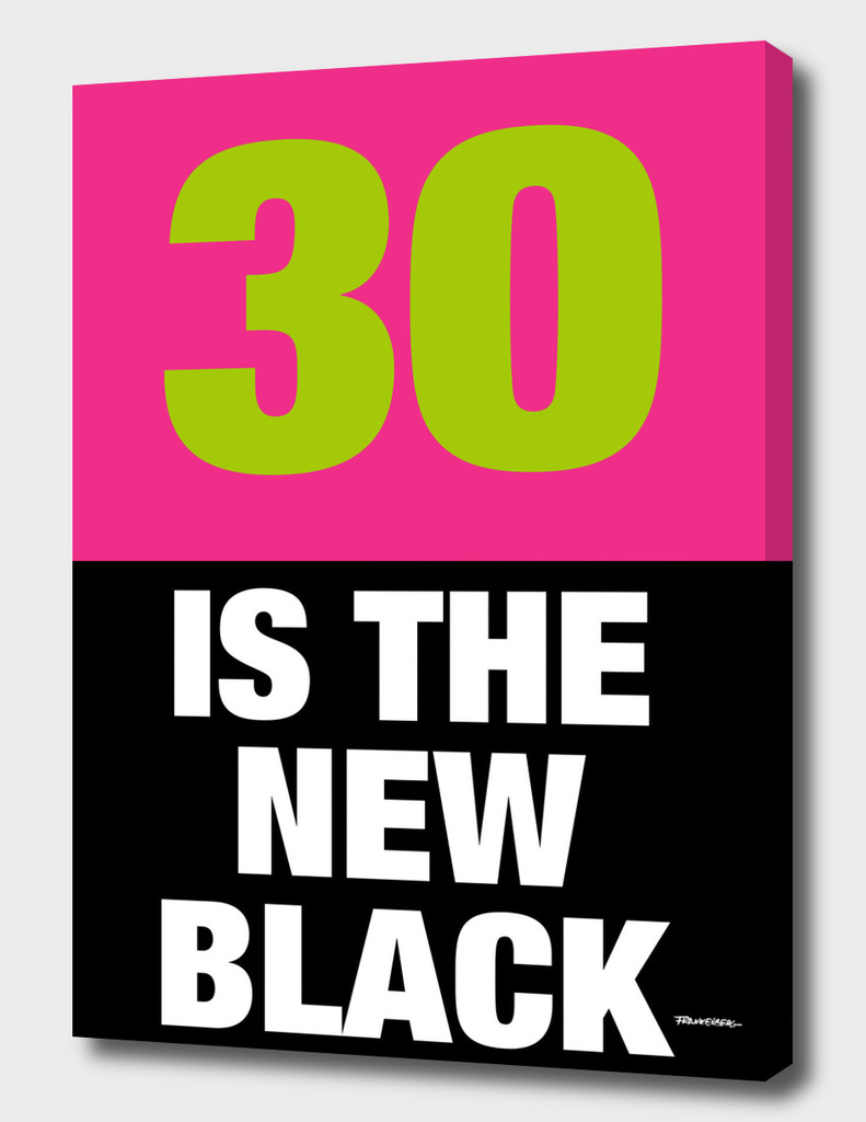 30 is the new Black