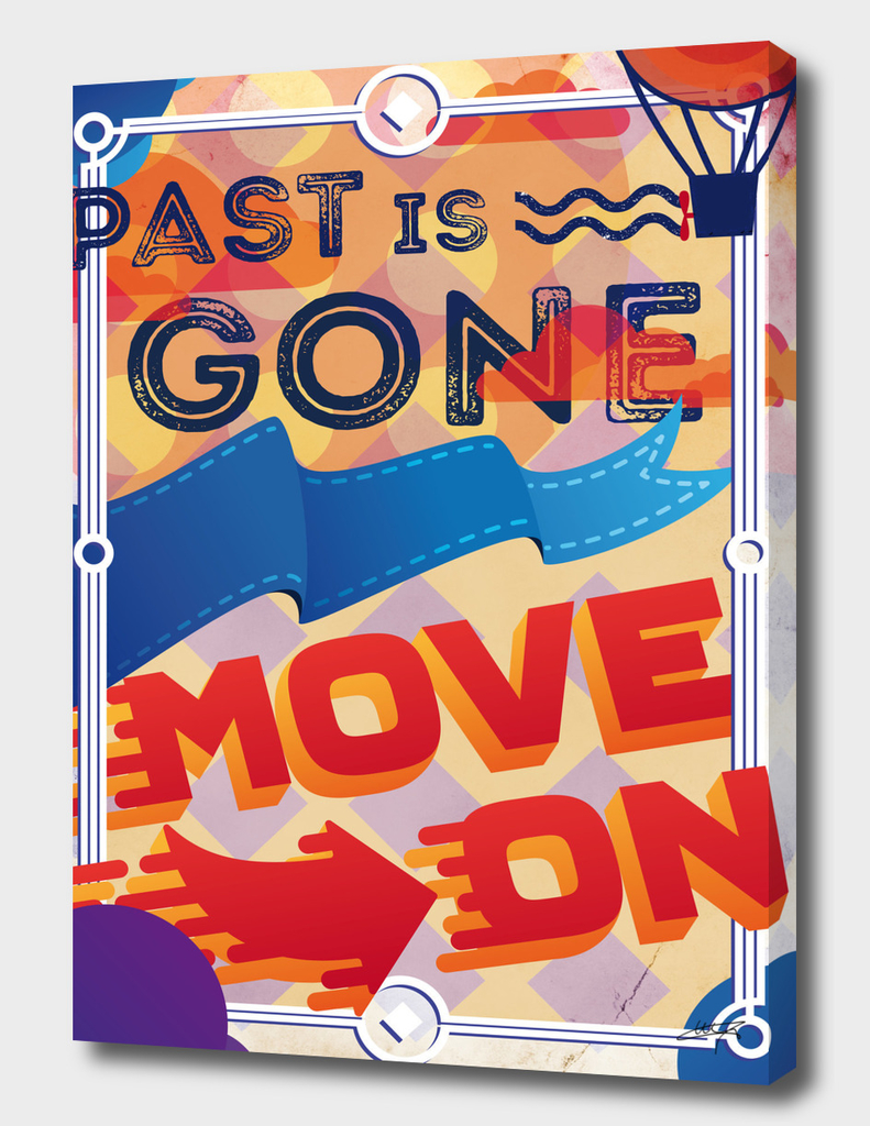 PAST IS GONE, MOVE ON