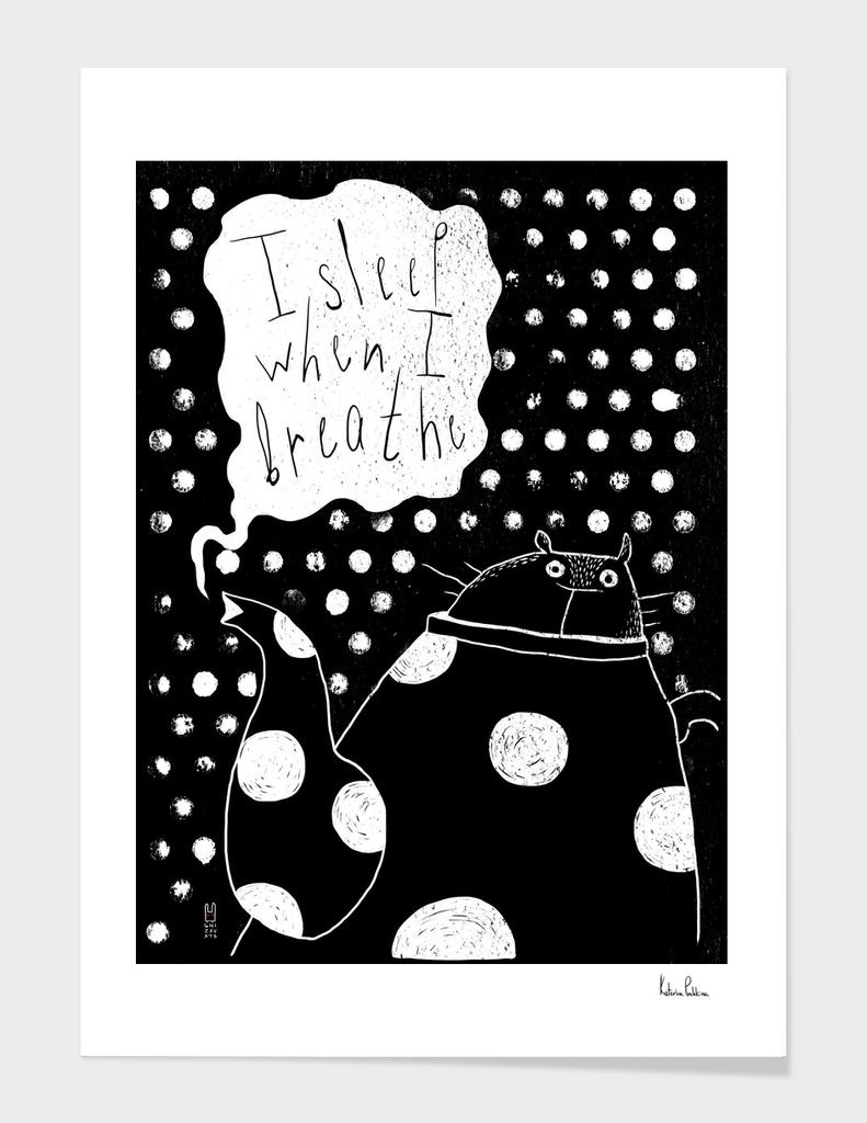 I sleep when I breathe