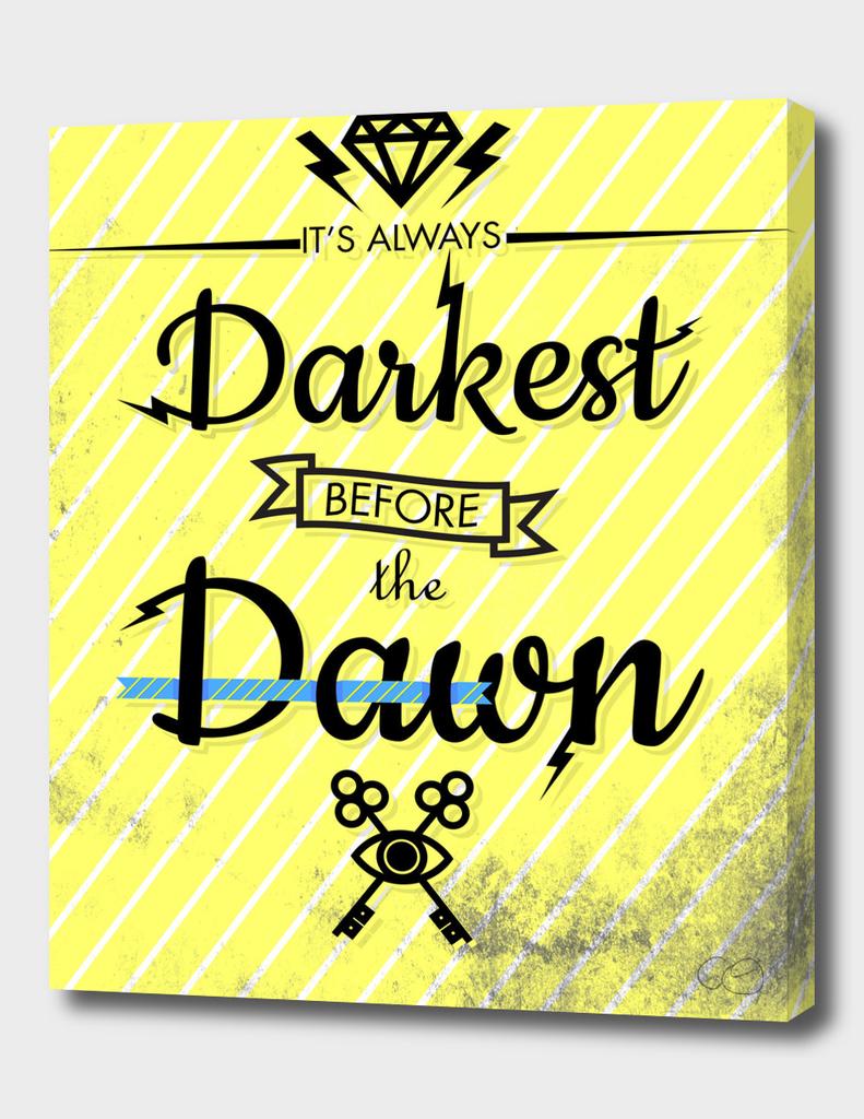 It's always darkest.