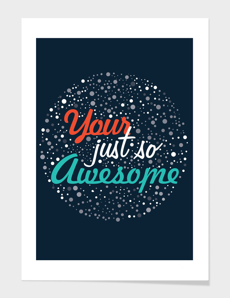 your just so awesome
