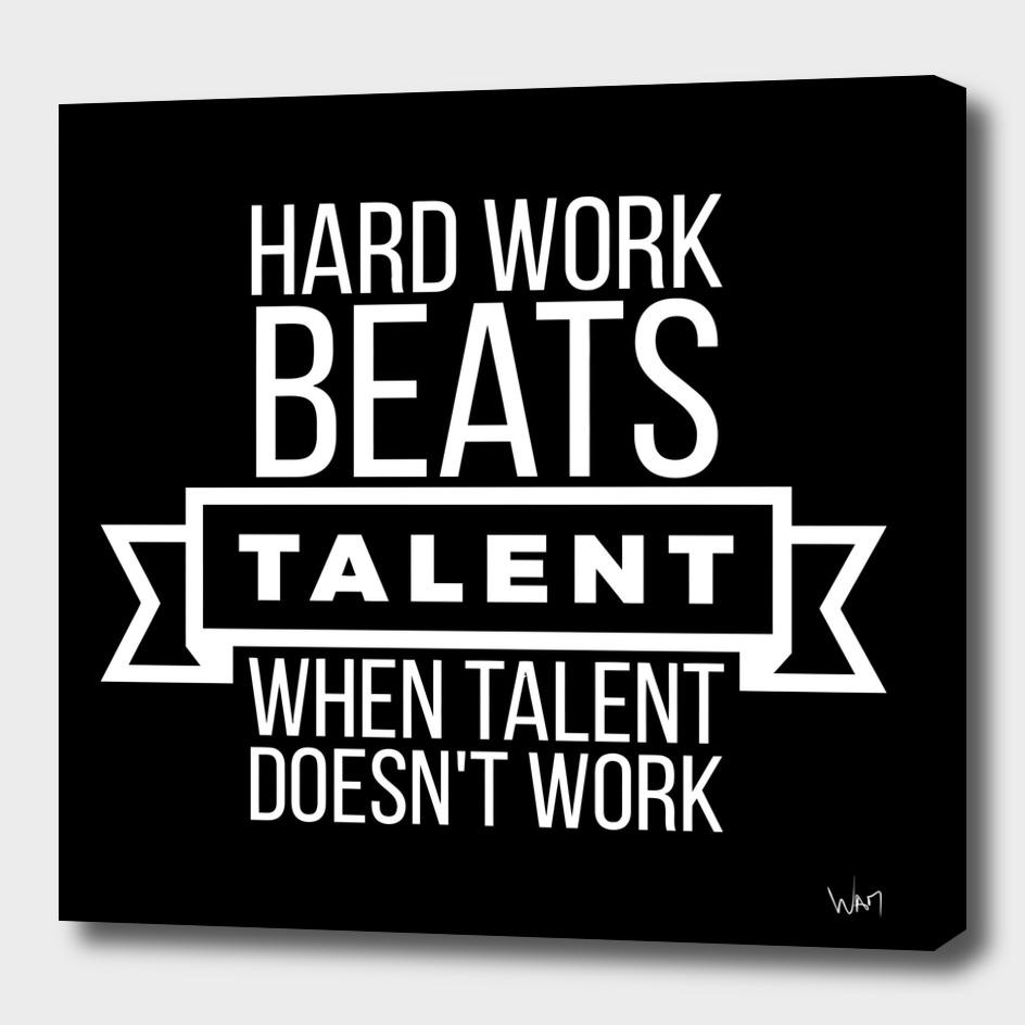 Hard work beats talent when talent doesn't work