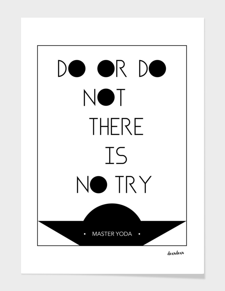 """Do or do not. There is no try"" - Master Yoda"