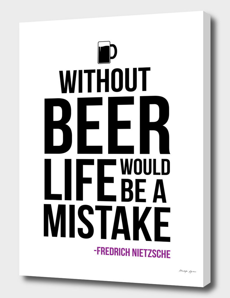 Without Beer Life Would be a Mistake