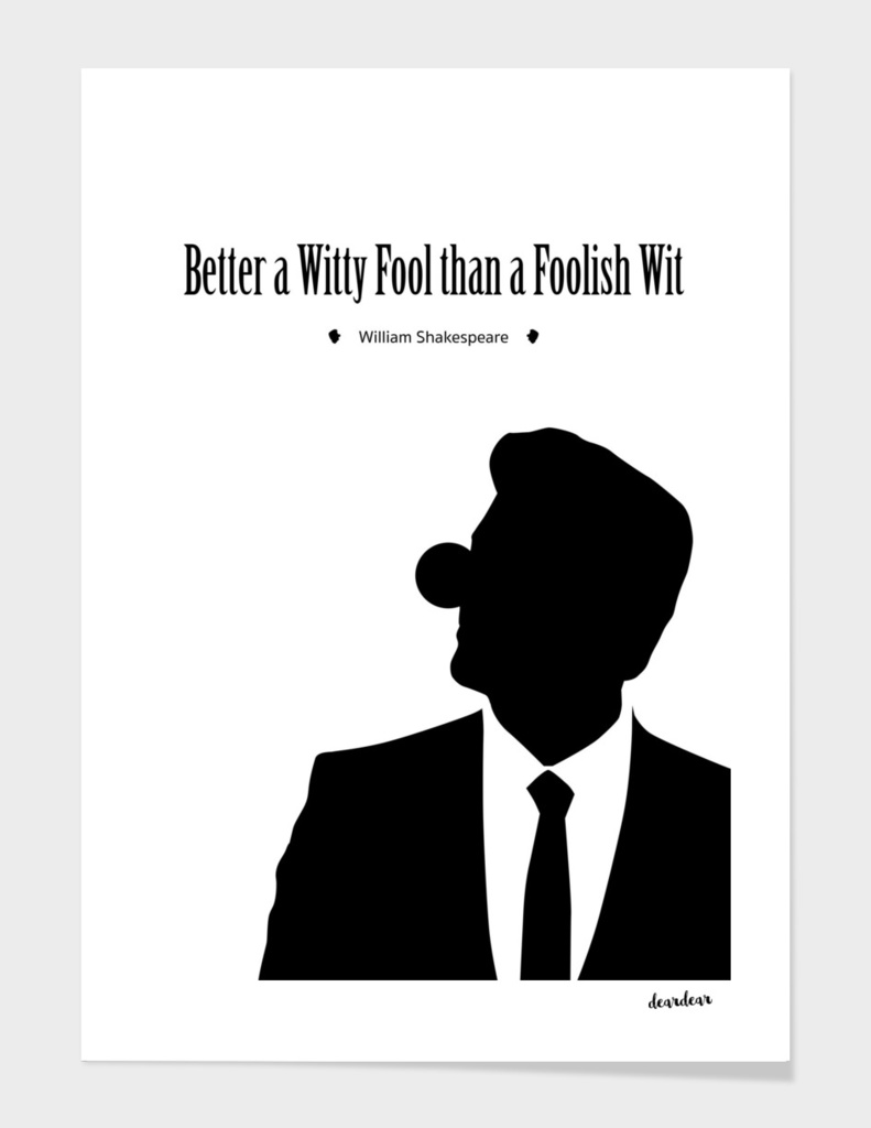 """Better a witty fool than a foolish wit."""