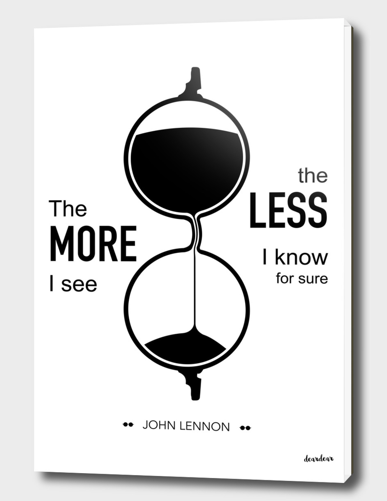 """The more I see the less I know for sure."" - John Lennon"
