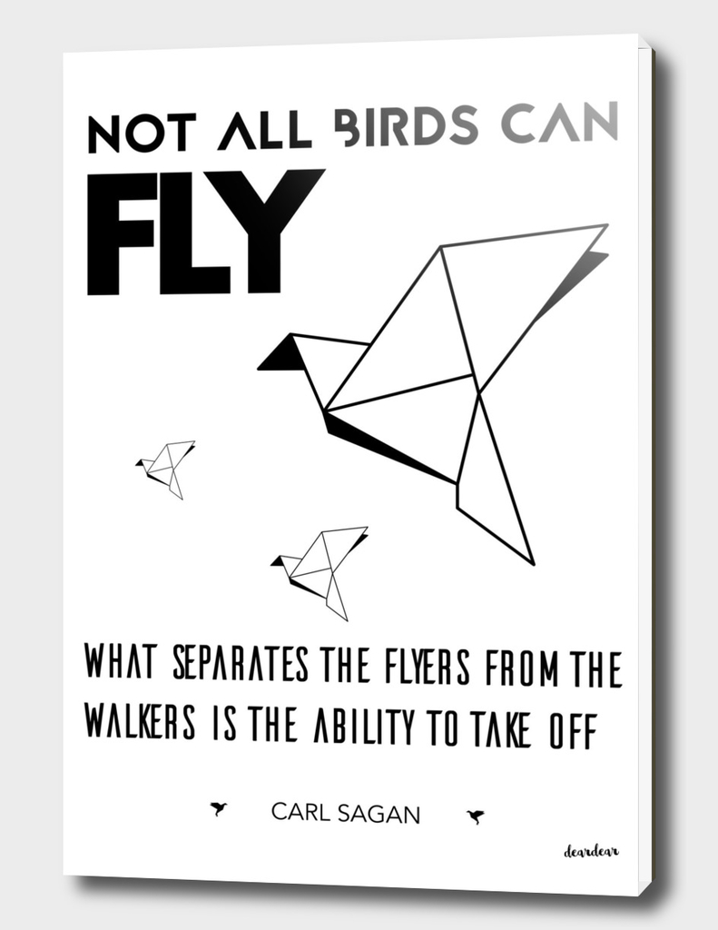 """Not all birds can fly.""  - Carl Sagan"