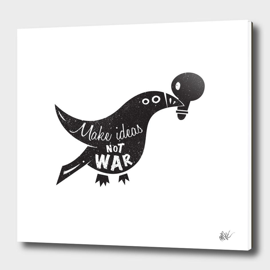 Make Ideas Not War
