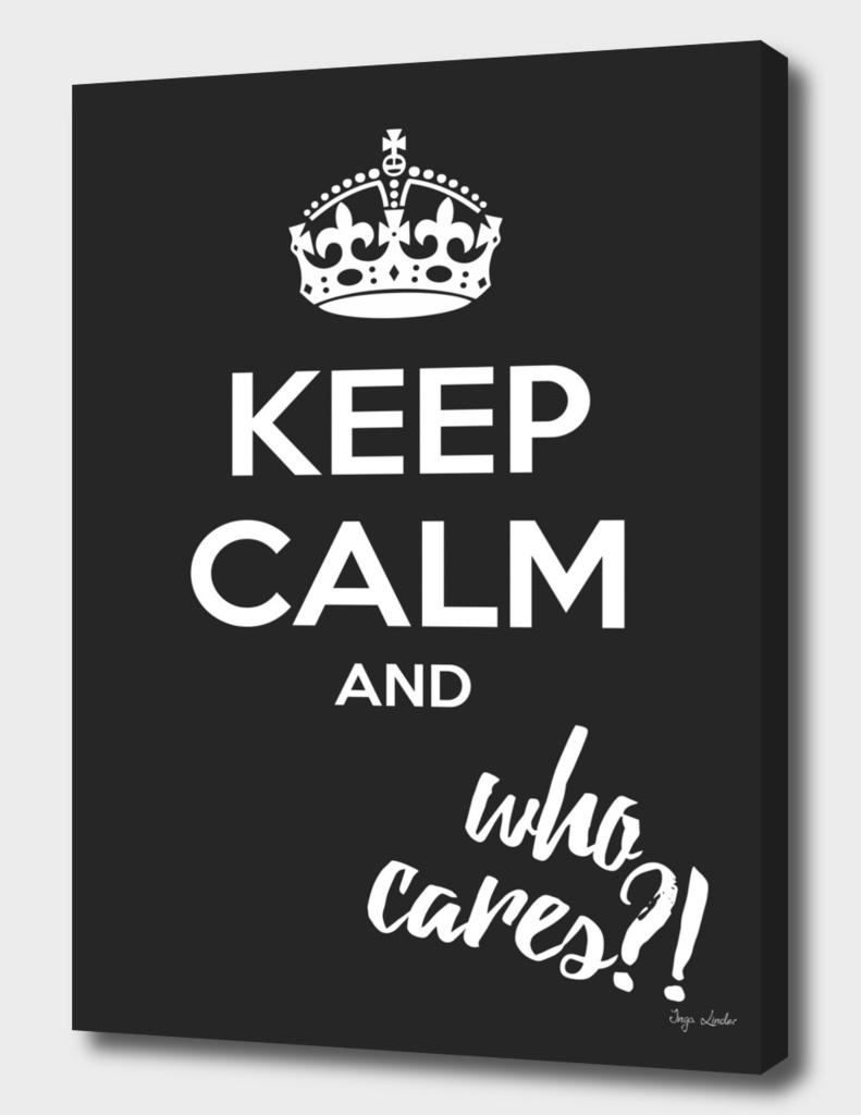 Keep calm and who cares