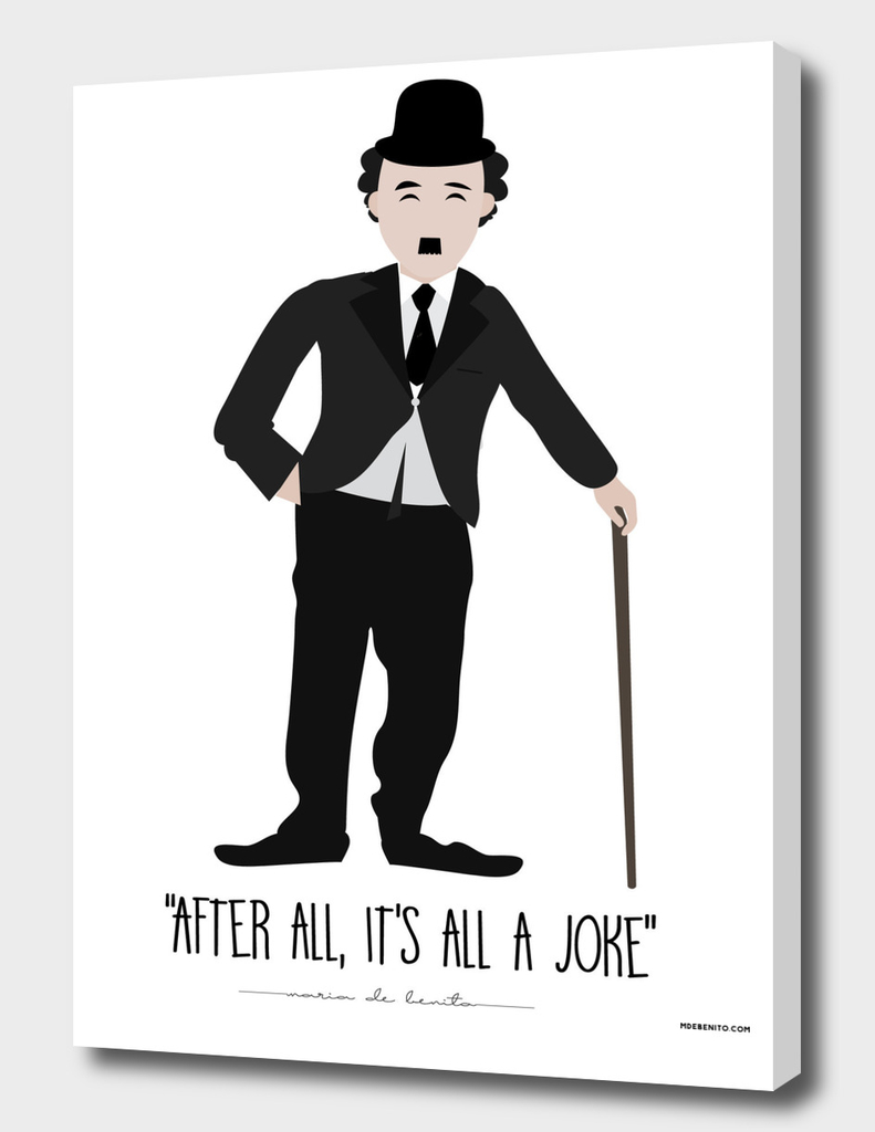 """Charles Chaplin """"After all, it's all a joke"""""""