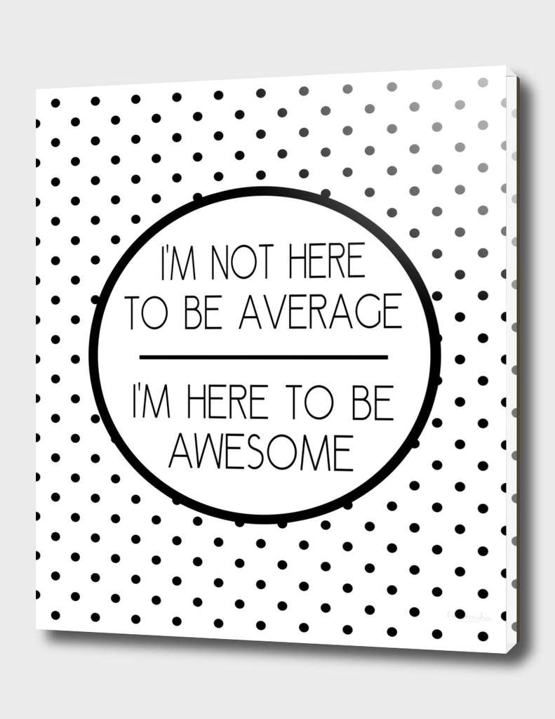 Here To Be Awesome