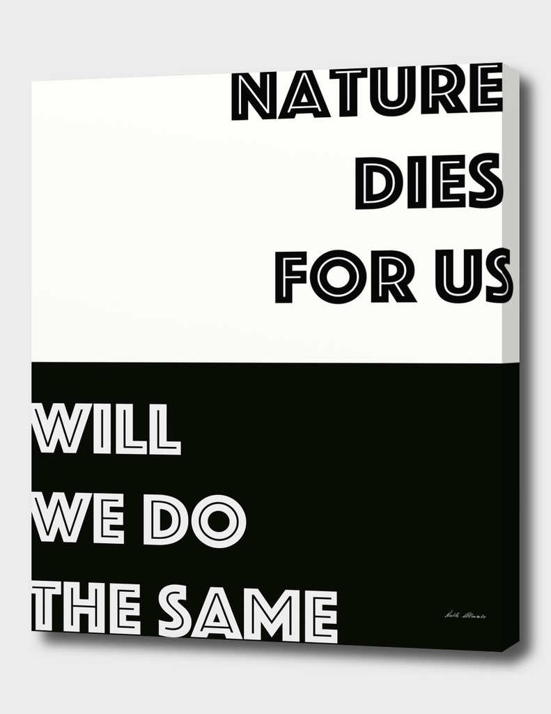 Nature Dies For Us - black and white