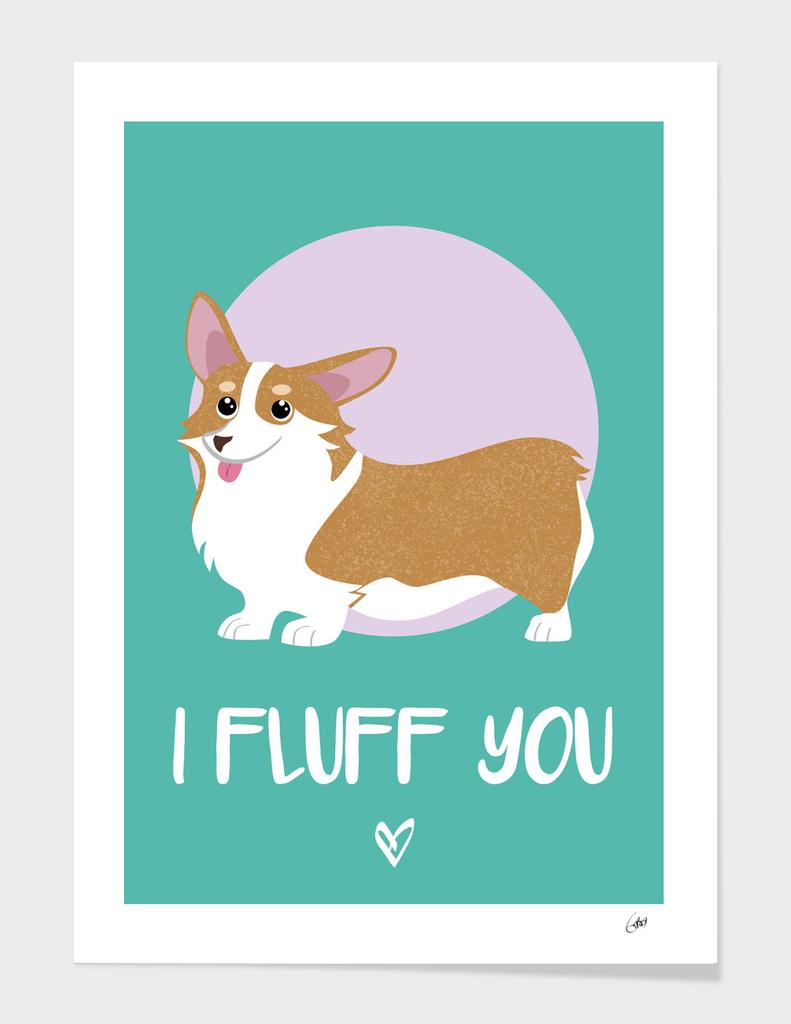 I Fluff You - Corgi
