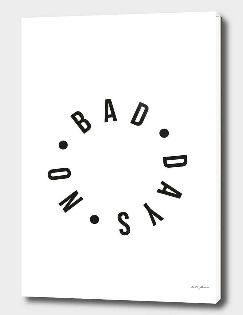 NO BAD DAYS INSPIRATION TYPOGRAPHY QUOTE
