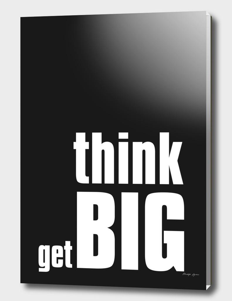 think big, get big