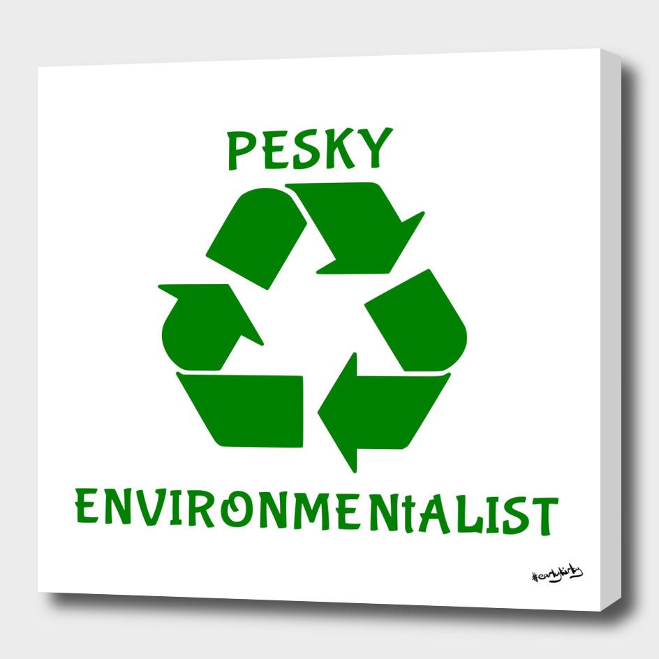 PESKY ENVIRONMENTALIST