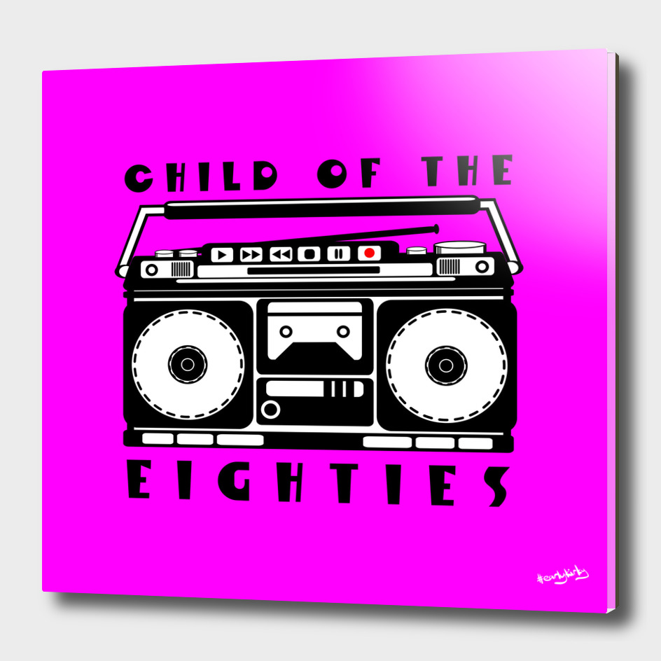 CHILD OF THE EIGHTIES