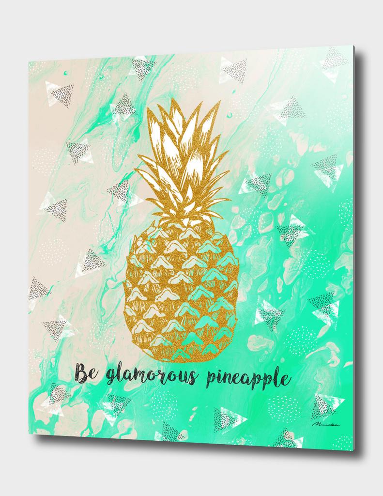 Be glamorous pineapple