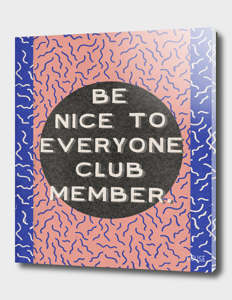Be Nice To Everyone Club Member