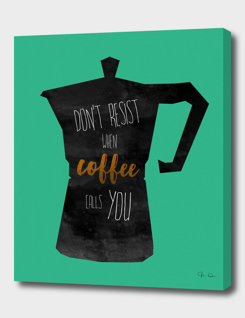 Don't resist when coffee calls you