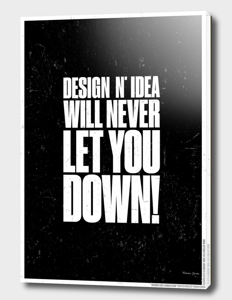 DESIGN AND IDEA WILL NEVER LET YOU DOWN!