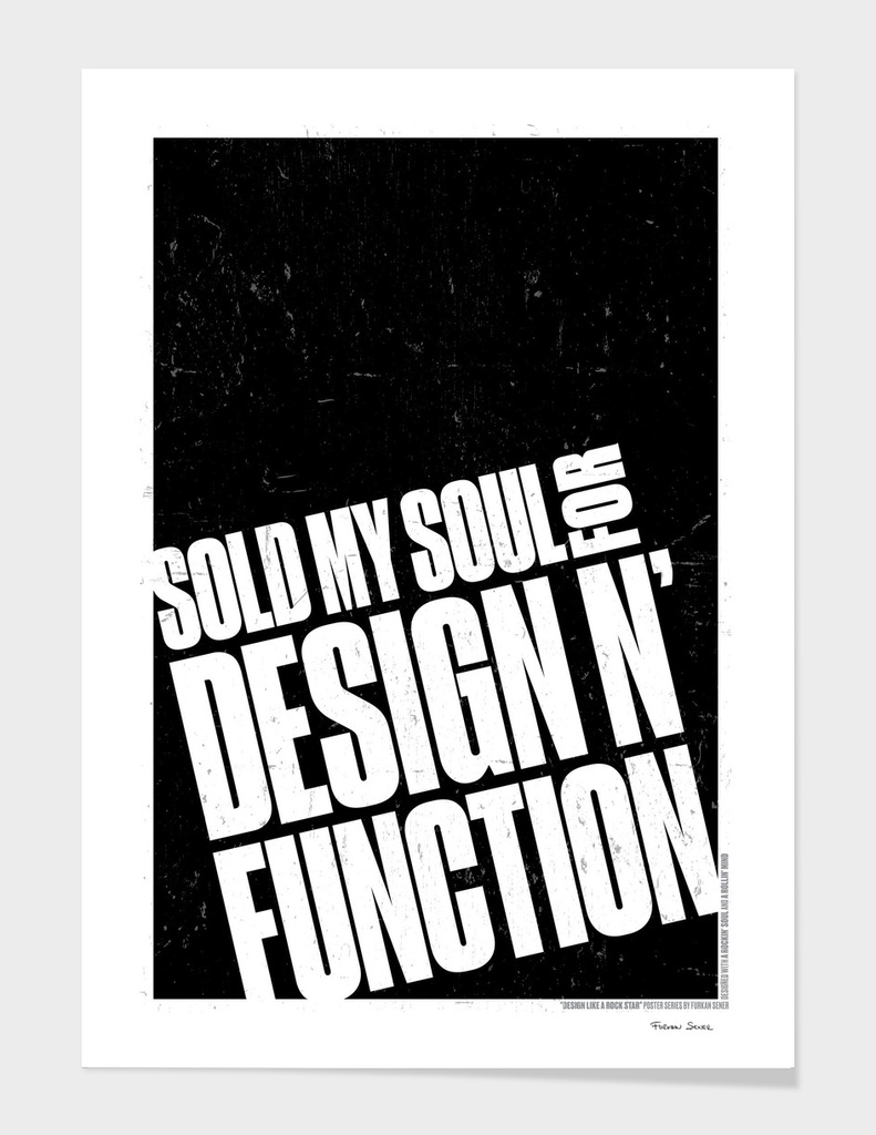 SOLD MY SOUL FOR DESIGN AND FUNCTION!