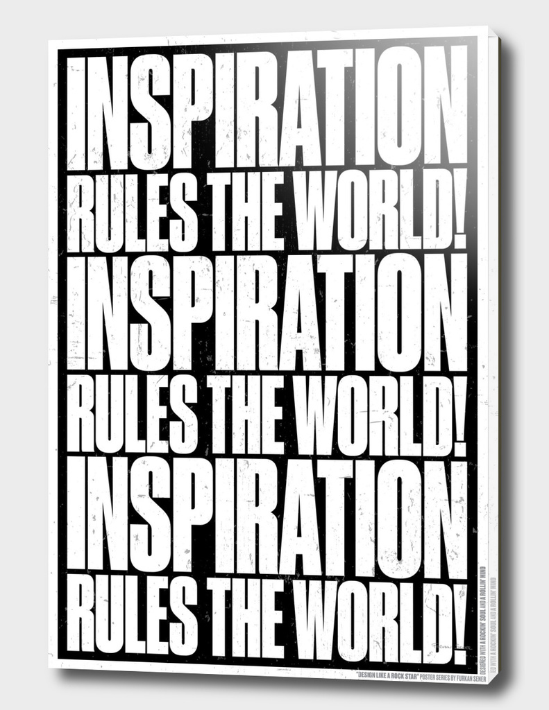 INSPIRATION RULES THE WORLD!