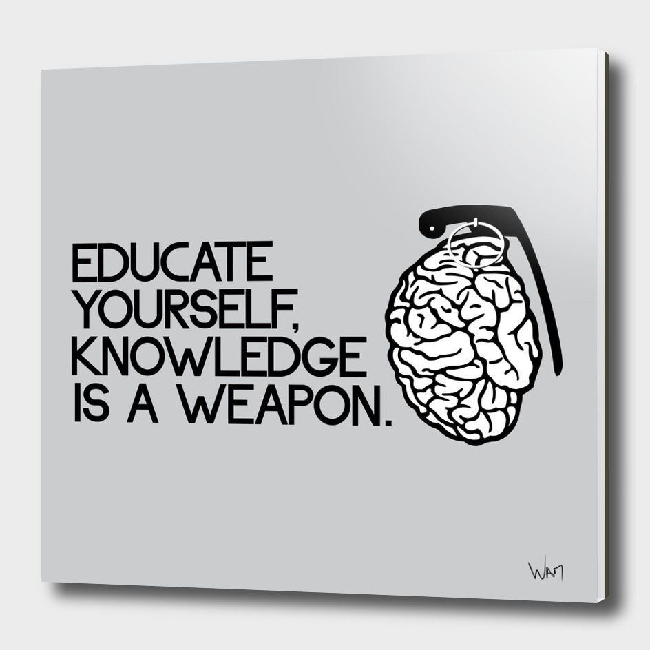 Knowledge is a weapon educate yourself