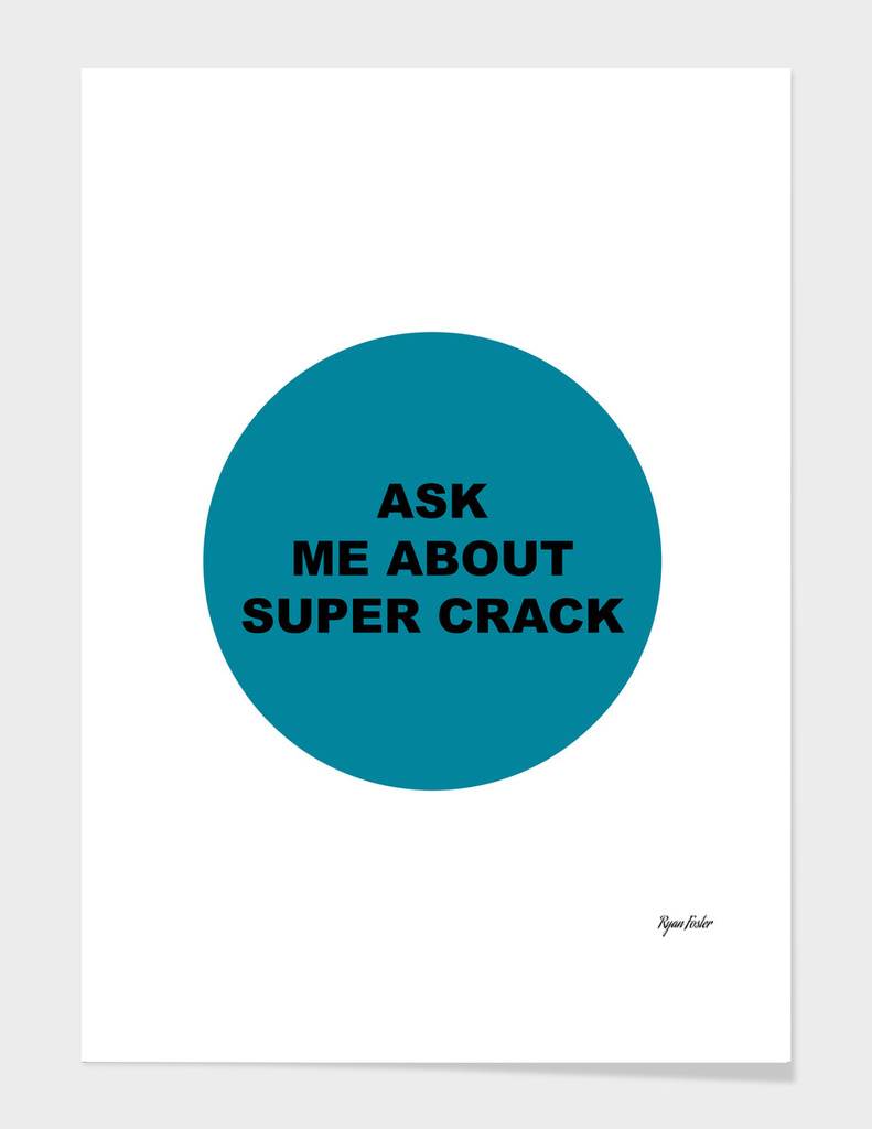 Ask Me About Super Crack