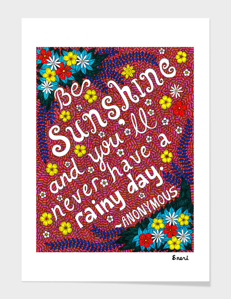 Be Sunshine And You'll Never Have A Rainy Day
