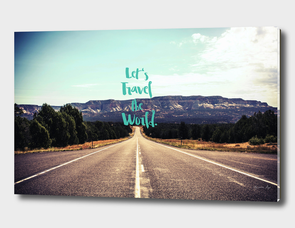 Let's Travel the World. - Quote  - Asphalt Road, Mountains